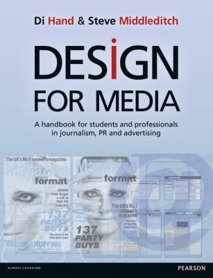 Design for Media A Handbook for Students and Professionals in Journalism, PR, and Advertising  2012 9781405873666 Front Cover
