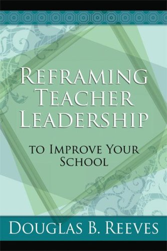 Reframing Teacher Leadership to Improve Your School   2008 edition cover