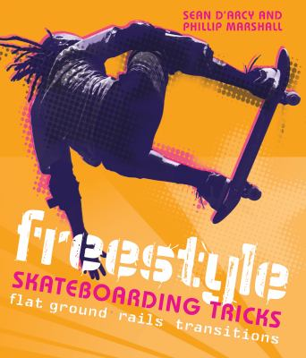 Freestyle Skateboarding Tricks Flat Ground, Rails, Transitions  2010 9781554076666 Front Cover