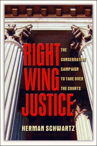 Right Wing Justice The Conservative Campaign to Take over the Courts  2004 9781560255666 Front Cover