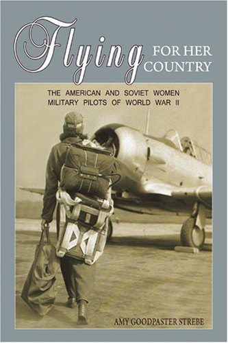Flying for Her Country The American and Soviet Women Military Pilots of World War II  2008 edition cover