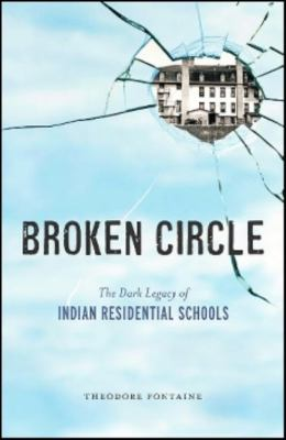 Broken Circle The Dark Legacy of Indian Residential Schools  2010 9781926613666 Front Cover