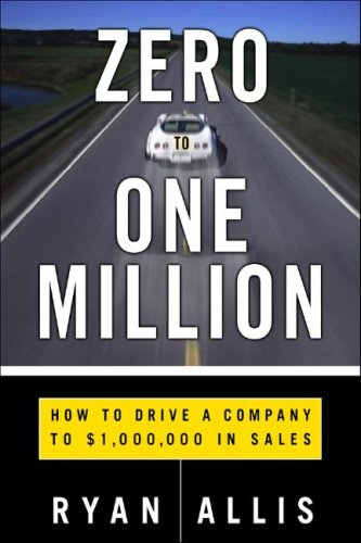 Zero to One Million: How I Built My Company to $1 Million in Sales ... and How You Can, Too   2008 9780071496667 Front Cover