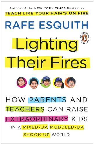 Lighting Their Fires How Parents and Teachers Can Raise Extraordinary Kids in a Mixed-Up, Muddled-Up, Shook-Up World N/A edition cover
