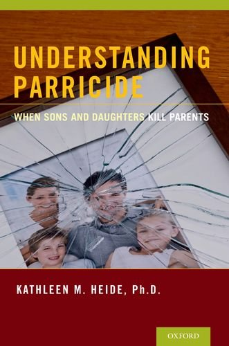 Understanding Parricide When Sons and Daughters Kill Parents  2013 edition cover