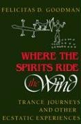 Where the Spirits Ride the Wind Trance Journeys and Other Ecstatic Experiences  1990 9780253205667 Front Cover