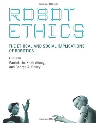 Robot Ethics The Ethical and Social Implications of Robotics  2012 9780262016667 Front Cover