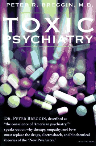 Toxic Psychiatry Why Therapy, Empathy and Love Must Replace the Drugs, Electroshock, and Biochemical Theories of the New Psychiatry Revised edition cover