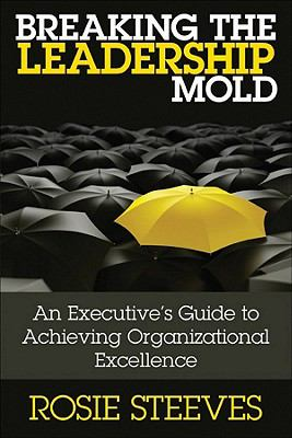 Breaking the Leadership Mold An Executive's Guide to Achieving Organizational Excellence  2010 9780470677667 Front Cover