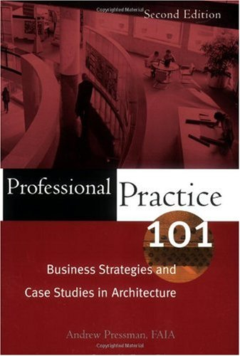 Professional Practice 101 Business Strategies and Case Studies in Architecture 2nd 2006 (Revised) 9780471683667 Front Cover