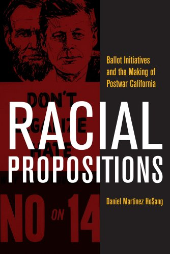 Racial Propositions Ballot Initiatives and the Making of Postwar California  2010 edition cover
