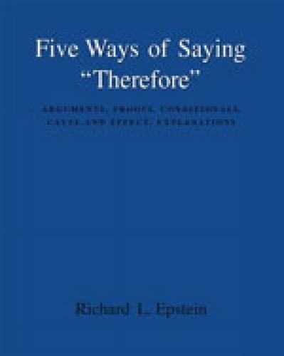 Five Ways of Saying Therefore Arguments, Proofs, Conditionals, Cause and Effect, Explanations 2nd 2002 (Revised) 9780534580667 Front Cover