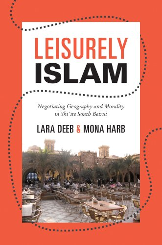 Leisurely Islam Negotiating Geography and Morality in Shi'ite South Beirut  2013 edition cover