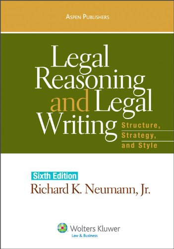 Legal Reasoning and Legal Writing Structure, Strategy, and Style, Sixth Edition 6th (Revised) edition cover