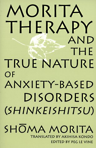 Morita Therapy and the True Nature of Anxiety-Based Disorders (Shinkeishitsu)  N/A 9780791437667 Front Cover