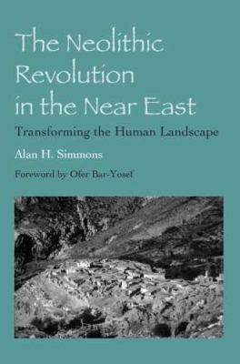 Neolithic Revolution in the near East Transforming the Human Landscape  2011 edition cover