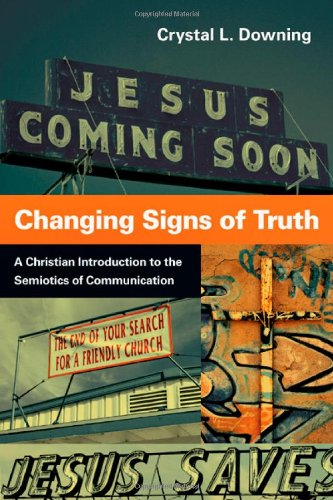 Changing Signs of Truth A Christian Introduction to the Semiotics of Communication  2012 edition cover
