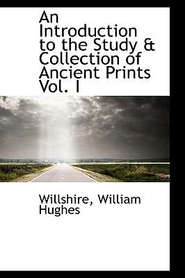 Introduction to the Study and Collection of Ancient Prints N/A 9781113432667 Front Cover