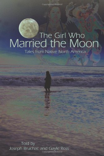 Girl Who Married the Moon Tales from Native North America  2006 edition cover