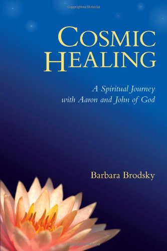 Cosmic Healing A Spiritual Journey with Aaron and John of God  2011 9781556439667 Front Cover