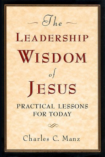 Leadership Wisdom of Jesus Practical Lessons for Today  1999 (Reprint) 9781576750667 Front Cover