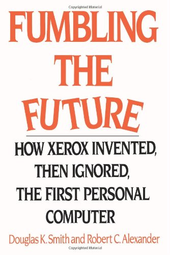 Fumbling the Future How Xerox Invented, Then Ignored, the First Personal Computer  1999 (Reprint) edition cover