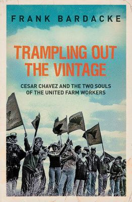 Trampling Out the Vintage Cesar Chavez and the Two Souls of the United Farm Workers N/A edition cover