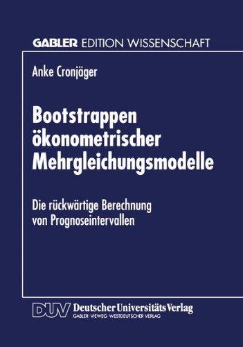 Bootstrappen Ökonometrischer Mehrgleichungsmodelle: Die Rückwärtige Berechnung Von Prognoseintervallen  1996 9783824462667 Front Cover
