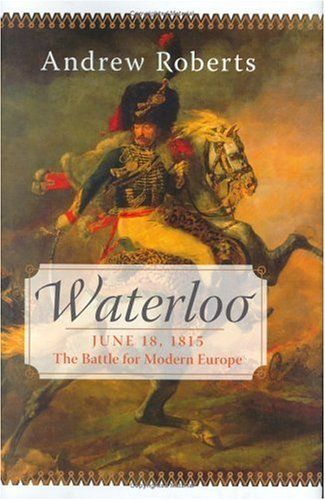 Waterloo June 18, 1815 - The Battle for Modern Europe  2005 9780060088668 Front Cover