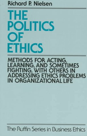 Politics of Ethics Methods for Acting, Learning, and Sometimes Fighting with Others in Addressing Problems in Organizational Life  1996 (Reprint) edition cover