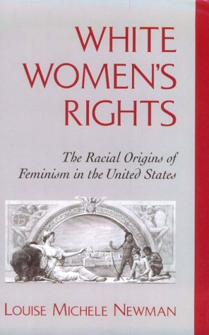 White Women's Rights The Racial Origins of Feminism in the United States  1999 edition cover