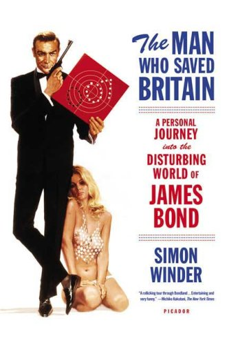 Man Who Saved Britain A Personal Journey into the Disturbing World of James Bond N/A edition cover