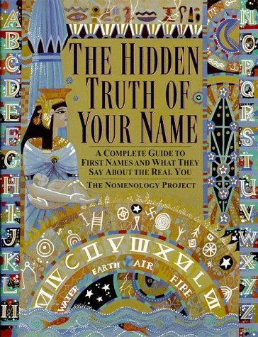 Hidden Truth of Your Name A Complete Guide to First Names and What They Say about the Real You  1999 9780345422668 Front Cover