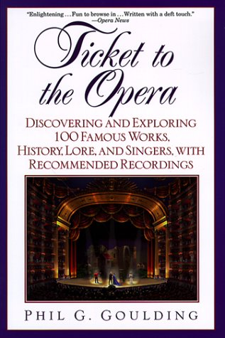 Ticket to the Opera Discovering and Exploring 100 Famous Works, History, Lore, and Singers, with Recommended Recordings  2000 edition cover