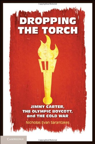 Dropping the Torch Jimmy Carter, the Olympic Boycott, and the Cold War  2010 edition cover