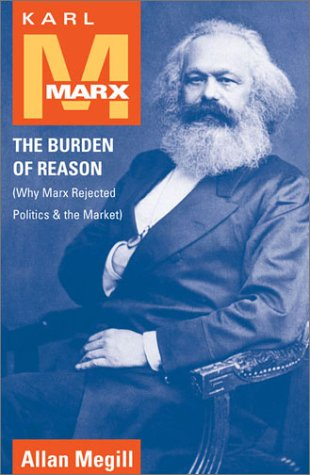 Karl Marx The Burden of Reason (Why Marx Rejected Politics and the Market)  2002 edition cover