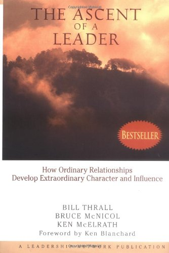 Ascent of a Leader How Ordinary Relationships Develop Extraordinary Character and InfluenceA Leadership Network Publication  1999 edition cover