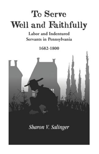 To Serve Well and Faithfully Labor and Indentured Servants in Pennsylvania, 1682-1800  2000 edition cover