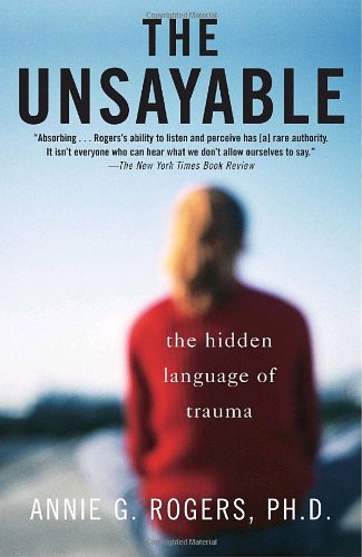 Unsayable The Hidden Language of Trauma  2012 9780812971668 Front Cover