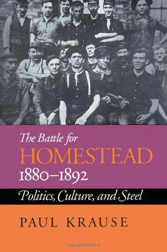 Battle for Homestead, 1880-1892 Politics, Culture, and Steel  1992 edition cover