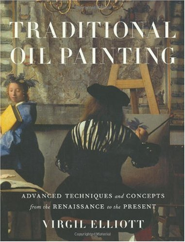 Traditional Oil Painting Advanced Techniques and Concepts from the Renaissance to the Present  2007 edition cover