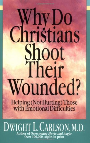 Why Do Christians Shoot Their Wounded? Helping (Not Hurting) Those with Emotional Difficulties N/A edition cover