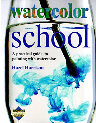 Watercolor School A Practical Guide to Painting with Watercolor One Step at a Time N/A edition cover