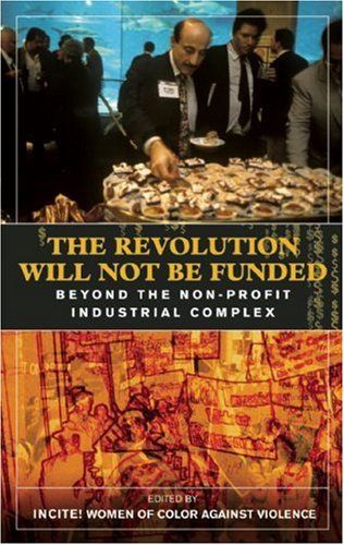 Revolution Will Not Be Funded Beyond the Non-Profit Industrial Complex  2007 edition cover