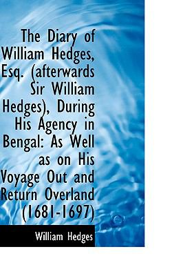 The Diary of William Hedges, Esq. ,afterwards Sir William Hedges, During His Agency in Bengal: As Well As on His Voyage  2009 edition cover