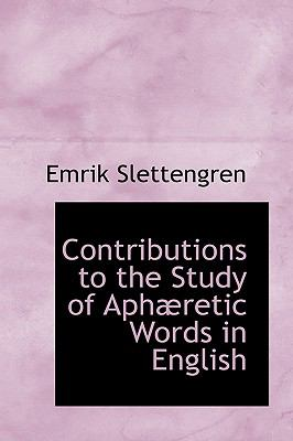 Contributions to the Study of Aphæretic Words in English N/A 9781115259668 Front Cover