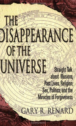 Disappearance of the Universe Straight Talk about Illusions, Past Lives, Religion, Sex, Politics, and the Miracles of Forgiveness  2004 edition cover