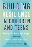 Building Resilience in Children and Teens Giving Kids Roots and Wings N/A edition cover