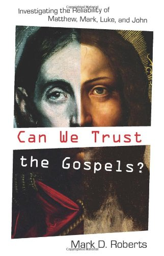 Can We Trust the Gospels? Investigating the Reliability of Matthew, Mark, Luke, and John  2007 edition cover