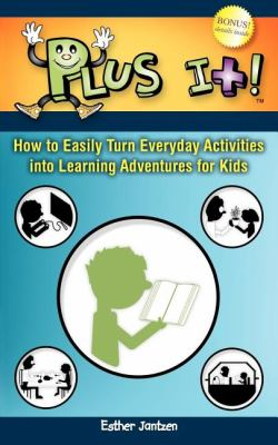 Plus It! How to Easily Turn Everyday Activities into Learning Adventures for Kids N/A 9781600375668 Front Cover